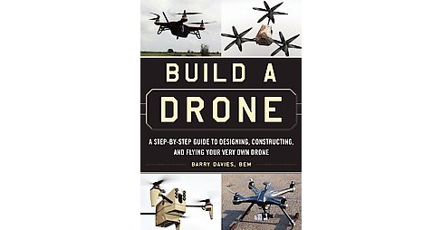 Build a Drone : A Step-by-Step Guide to Designing, Constructing, and Flying Your Very Own Drone - image 1 of 1