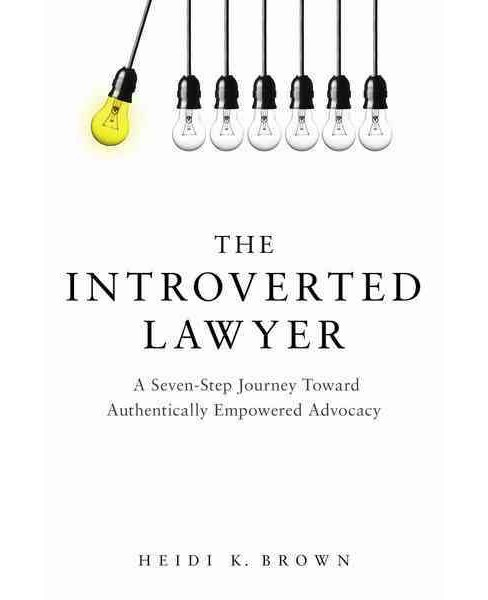Introverted Lawyer : A Seven Step Journey Toward Authentically Empowered Advocacy (Paperback) (Heidi K. - image 1 of 1