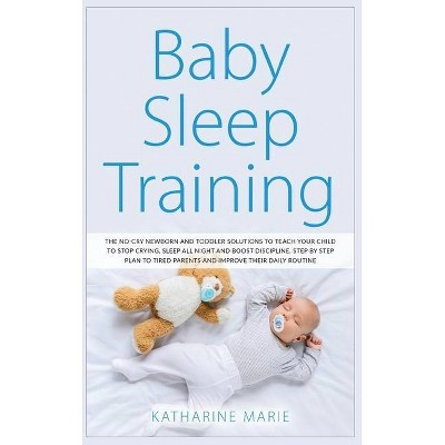Baby Sleep Training - (Education and Relaxing Stories for the Soul)by Katharine Marie (Hardcover)