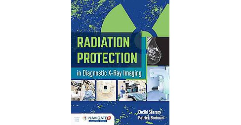 Radiation Protection in Diagnostic X-ray Imaging + Access Code (Paperback) (Euclid Seeram) - image 1 of 1