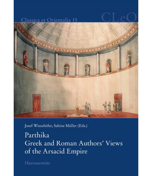 Parthika. Greek and Roman Authors' Views of the Arsacid Empire / Griechisch-romische Bilder Des - image 1 of 1