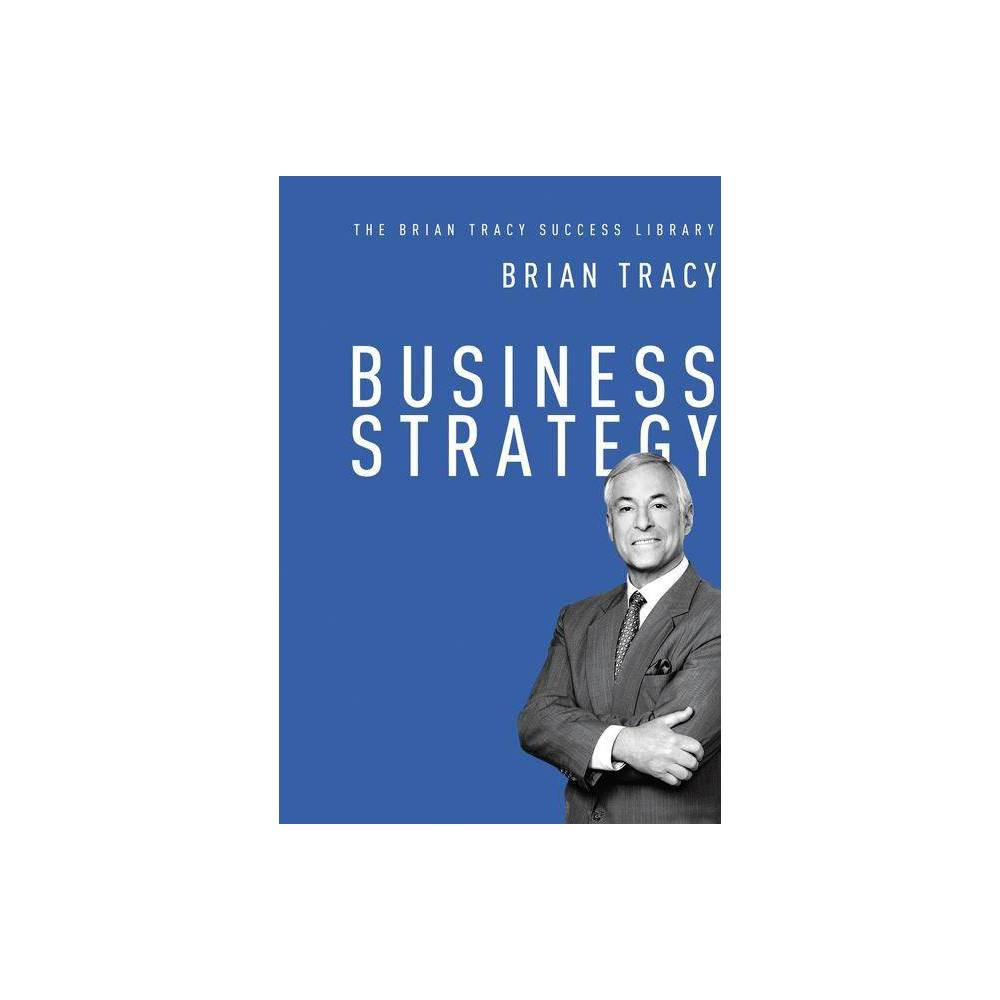 Business Strategy The Brian Tracy Success Library Hardcover