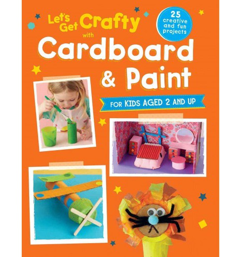Let's Get Crafty With Cardboard & Paint : For Kids Aged 2 and Up (Paperback) - image 1 of 1