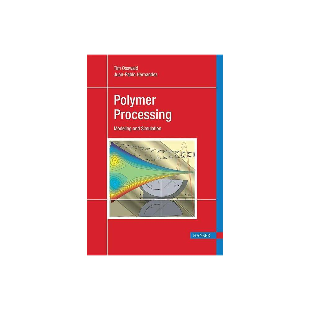 Polymer Processing - by Tim A Osswald (Hardcover)