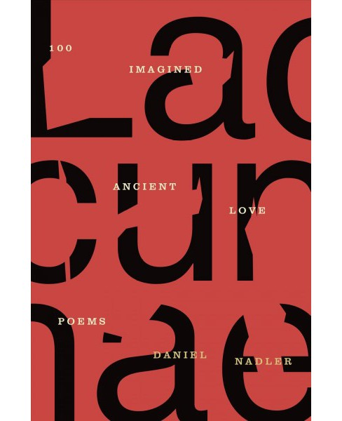 Lacunae : 100 Imagined Ancient Love Poems (Reprint) (Paperback) (Daniel Nadler) - image 1 of 1