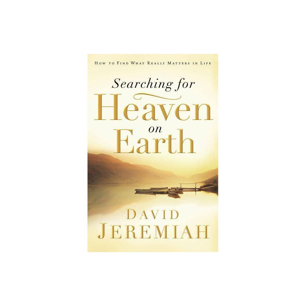 Searching For Heaven On Earth By David Jeremiah Paperback