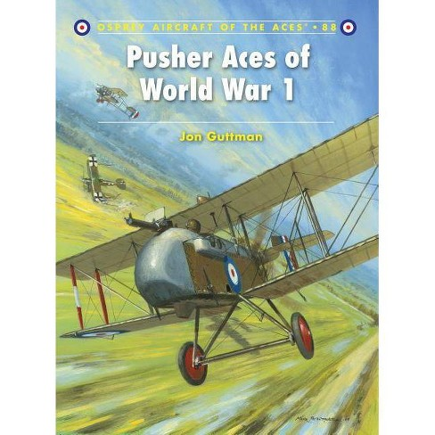 Pusher Aces of World War 1 - (Aircraft of the Aces (Osprey)) by  Jon Guttman (Paperback) - image 1 of 1