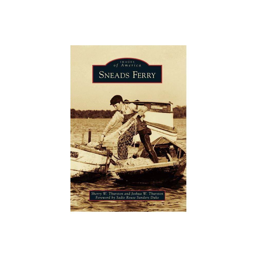 Sneads Ferry Images Of America Arcadia Publishing By Sherry W Thurston Joshua W Thurston Paperback