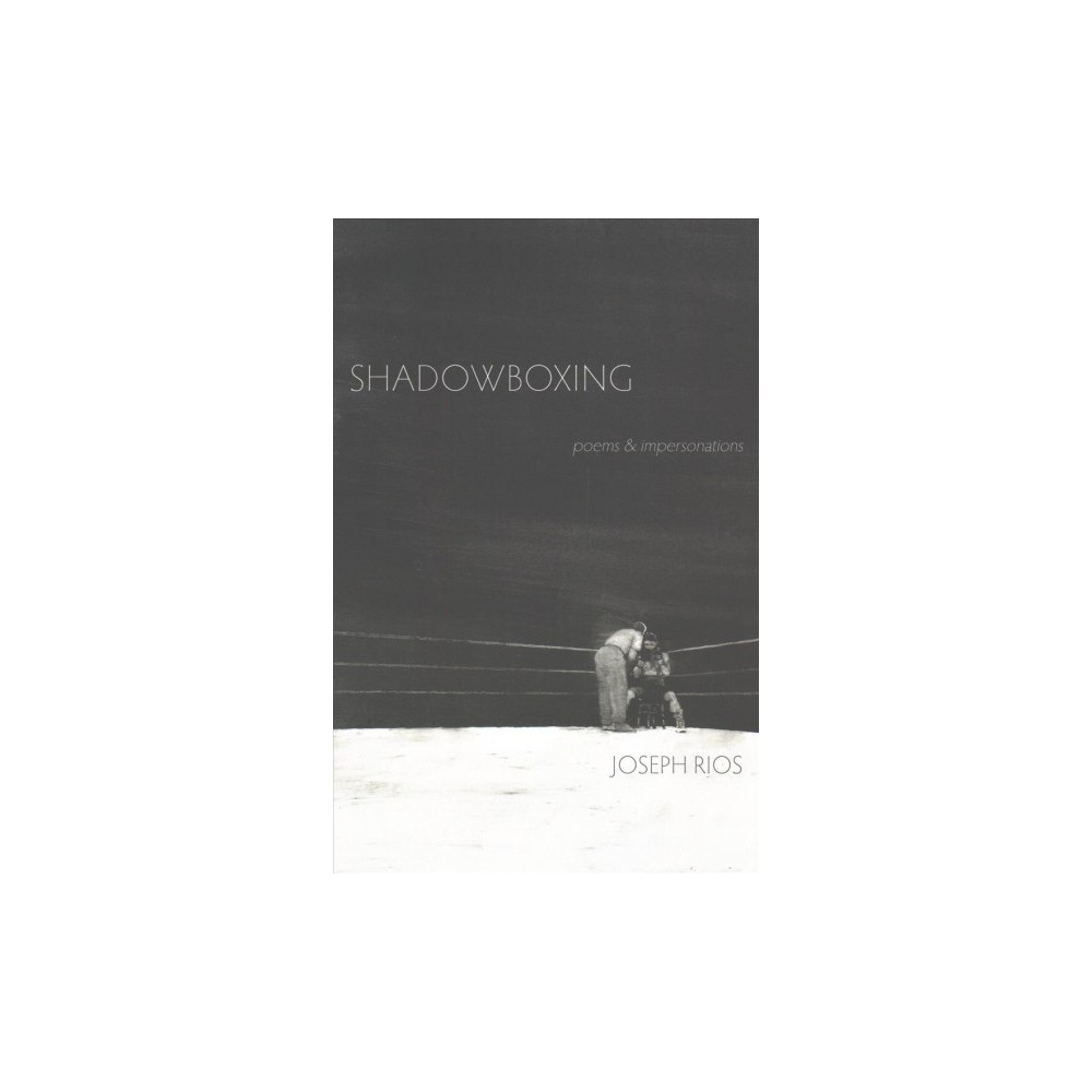 Shadowboxing : Poems & Impersonations (Paperback) (Joseph Rios)