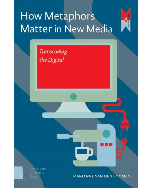 How Metaphors Matter in New Media : Transcoding the Digital -  by Marianne Van Den Boomen (Paperback) - image 1 of 1