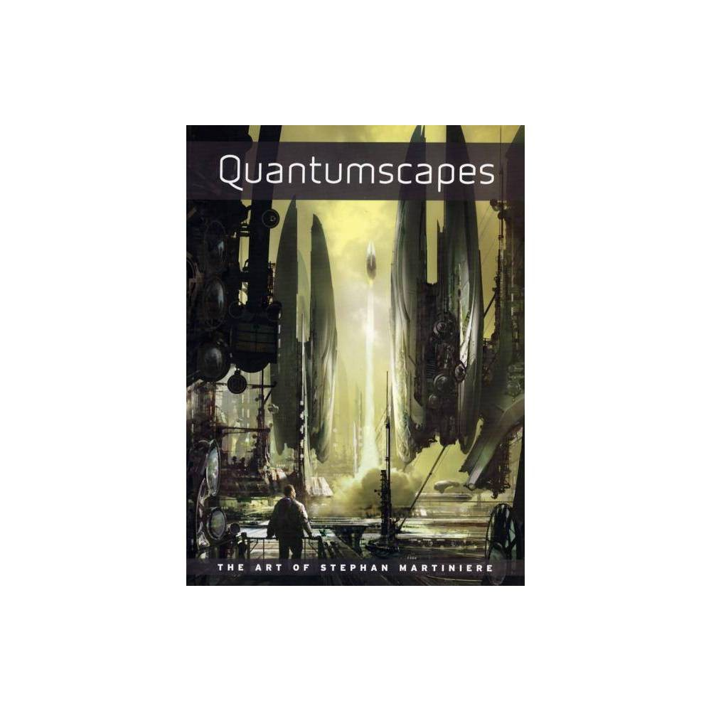 Quantumscapes - by Stephan Martiniere (Paperback)