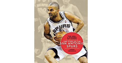 Story of the San Antonio Spurs (Paperback) (Shane Frederick) - image 1 of 1
