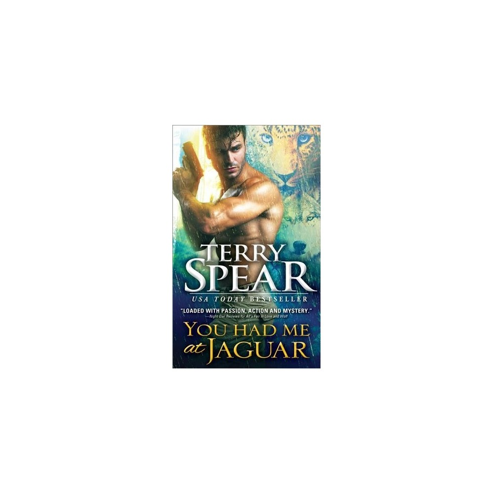 You Had Me at Jaguar - by Terry Spear (Paperback)