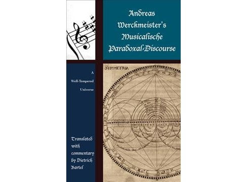 Andreas Werckmeister's Musicalische Paradoxal-Discourse : A Well-Tempered Universe -  (Hardcover) - image 1 of 1
