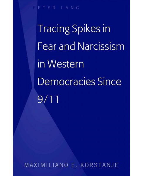 Tracing Spikes in Fear and Narcissism in Western Democracies Since 9/11 -  New (Hardcover) - image 1 of 1