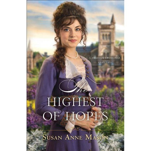 The Highest of Hopes - (Canadian Crossings) by  Susan Anne Mason (Paperback) - image 1 of 1