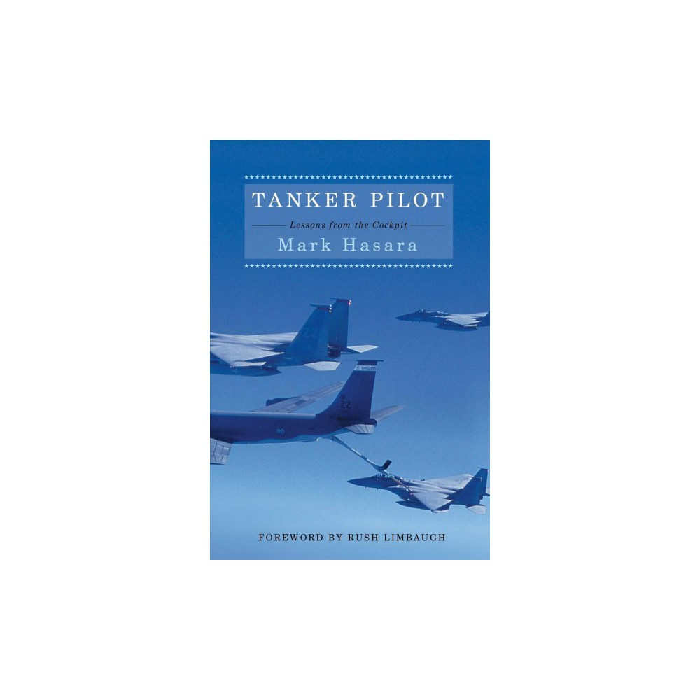 Tanker Pilot : Lessons from the Cockpit - Reprint by Mark Hasara (Paperback)