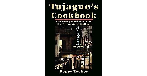Tujague's Cookbook : Creole Recipes and Lore in the New Orleans Grand Tradition (Hardcover) (Poppy - image 1 of 1