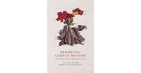 Rewriting German History : New Perspectives on Modern Germany (Hardcover) - image 1 of 1