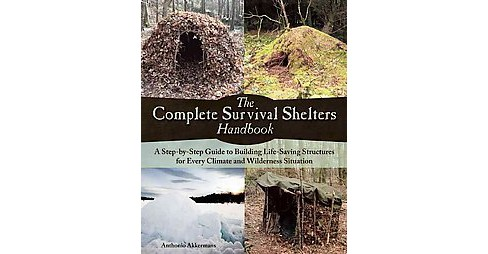 Complete Survival Shelters Handbook : A Step-by-Step Guide to Building Life-Saving Structures for Every - image 1 of 1