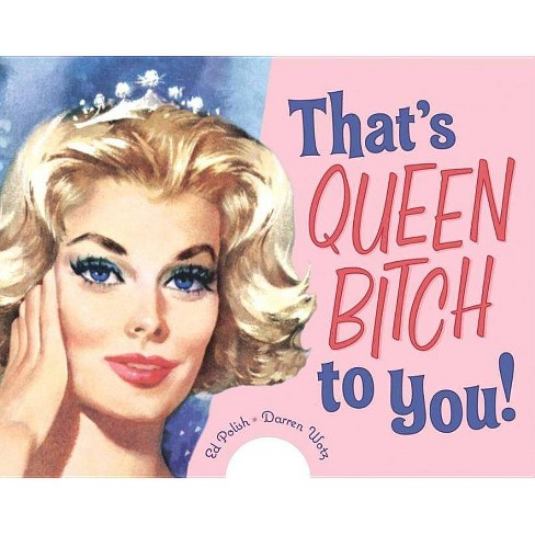 That's Queen Bitch to You! - by  Ed Polish & Darren Wotz (Paperback) - image 1 of 1