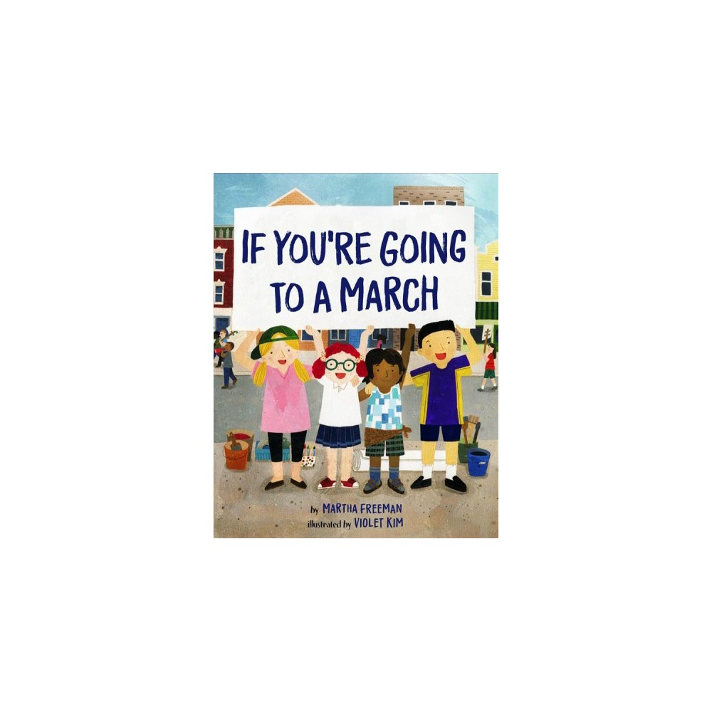 If You're Going to a March - by Martha Freeman (School And Library)
