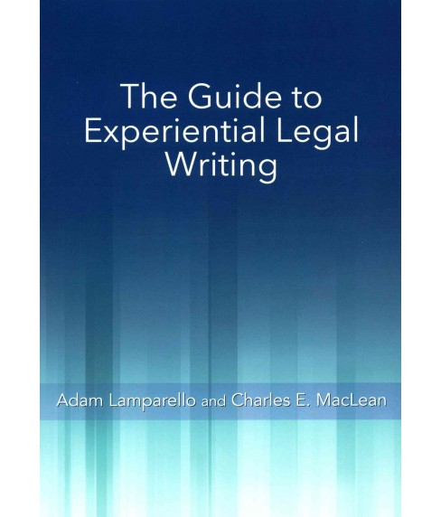Guide to Experiential Legal Writing (Paperback) (Adam Lamparello & Charles E. Maclean) - image 1 of 1
