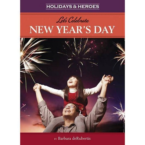 Let's Celebrate New Year's Day - (Holidays & Heroes) by  Barbara deRubertis (Hardcover) - image 1 of 1