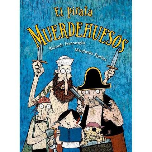 El Pirata Muerdehuesos - by  Riccardo Francaviglia (Hardcover) - image 1 of 1