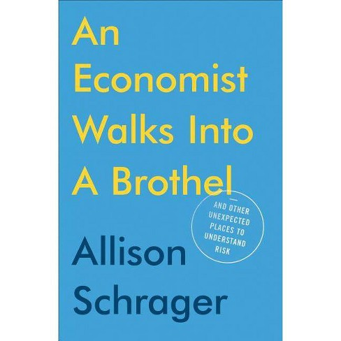 An Economist Walks Into a Brothel - by  Allison Schrager (Hardcover) - image 1 of 1