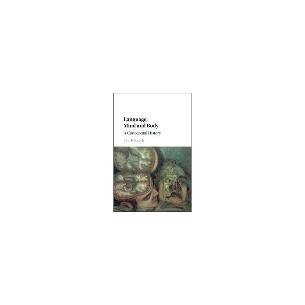 Language, Mind and Body : A Conceptual History - by John E. Joseph (Hardcover)