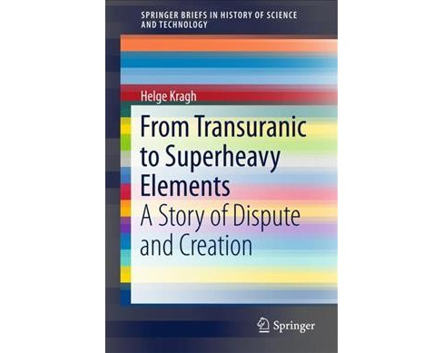 From Transuranic to Superheavy Elements : A Story of Dispute and Creation -  by Helge Kragh (Paperback) - image 1 of 1