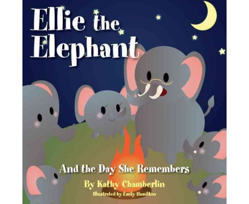 Ellie the Elephant and the Day She Remembers (Hardcover) (Kathy Chamberlin) - image 1 of 1