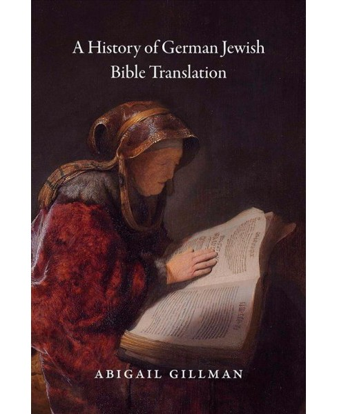 History of German Jewish Bible Translation -  by Abigail Gillman (Paperback) - image 1 of 1