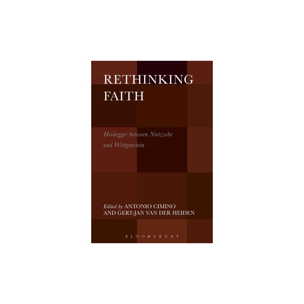 Rethinking Faith : Heidegger between Nietzsche and Wittgenstein (Hardcover)