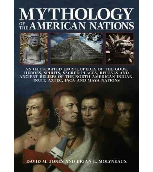 Mythology of the American Nations : An Illustrated Encyclopedia of the Gods, Heroes, Spirits and Sacred - image 1 of 1