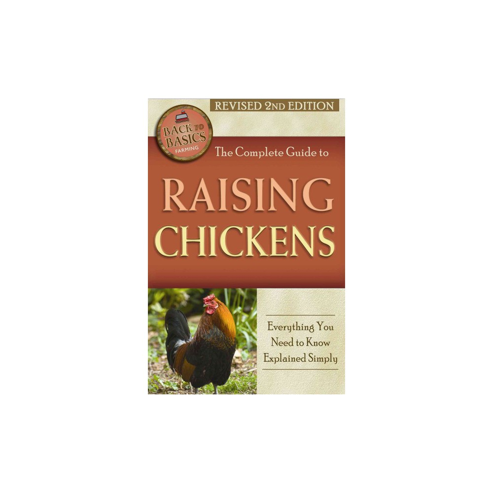 The Complete Guide to Raising Chickens ( Back to Basics Farming) (Revised) (Paperback)