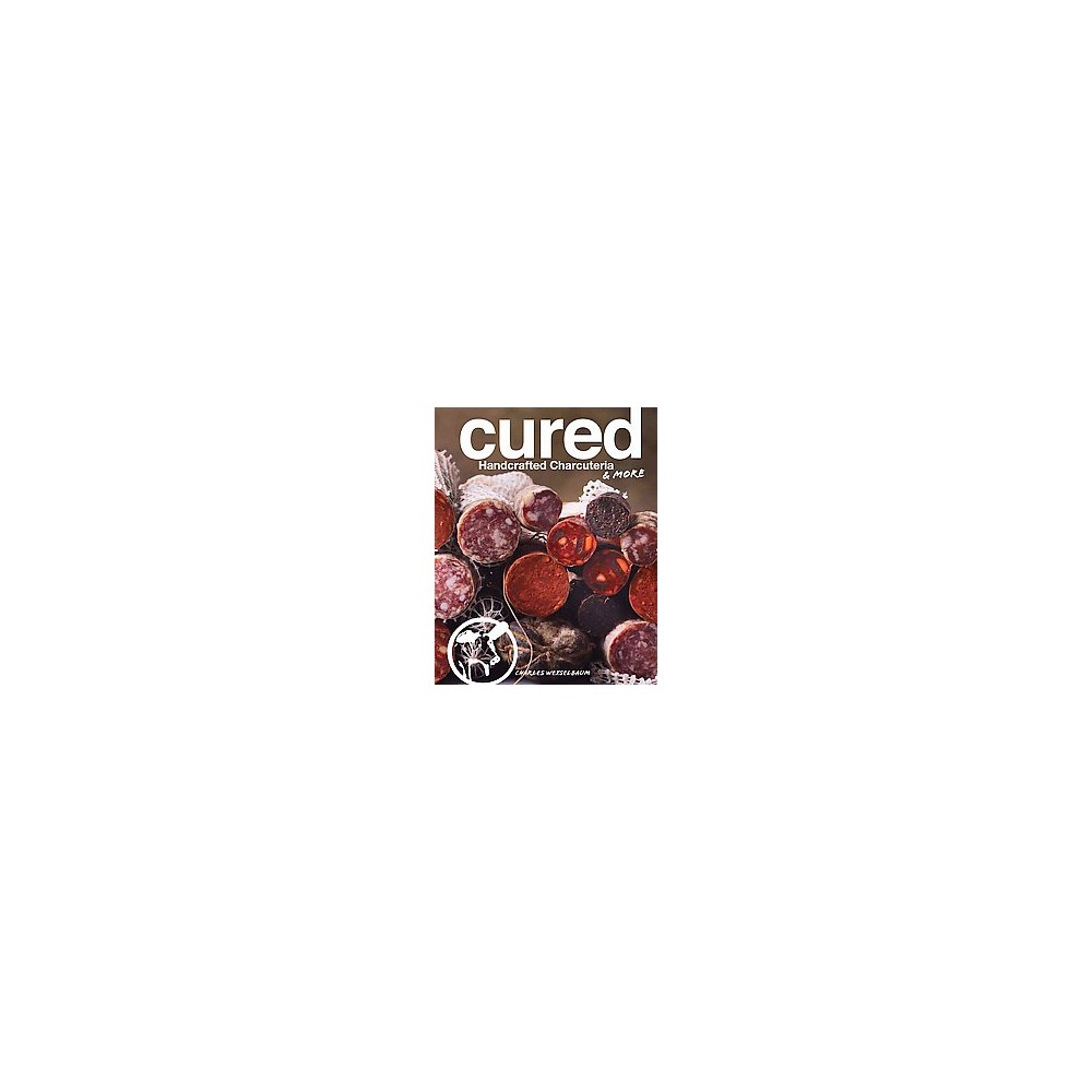 Cured : Handcrafted Charcuteria & More (Hardcover) (Charles Wekselbaum)