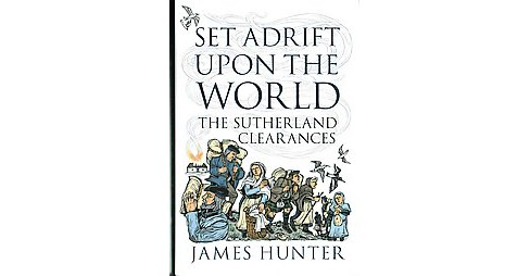 Set Adrift upon the World : The Sutherland Clearances (Hardcover) (James Hunter) - image 1 of 1