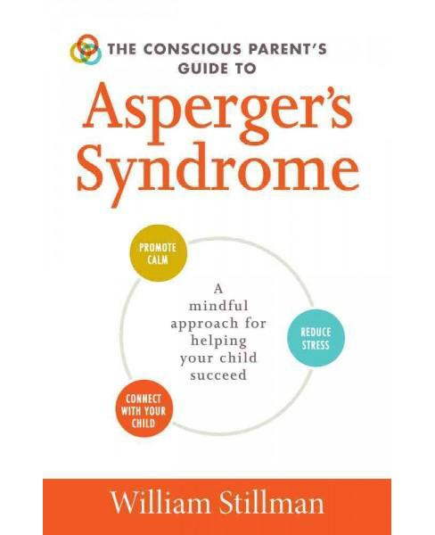 Conscious Parent's Guide to Asperger's Syndrome : A Mindful Approach for Helping Your Child Succeed - image 1 of 1