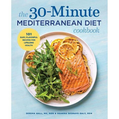The 30-Minute Mediterranean Diet Cookbook - by  Deanna Segrave-Daly & Serena Ball (Paperback)