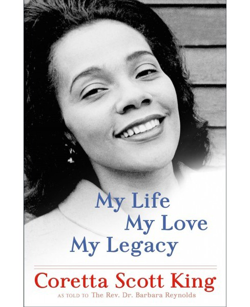 My Life, My Love, My Legacy (Hardcover) (Coretta Scott King & Barbara Reynolds) - image 1 of 1