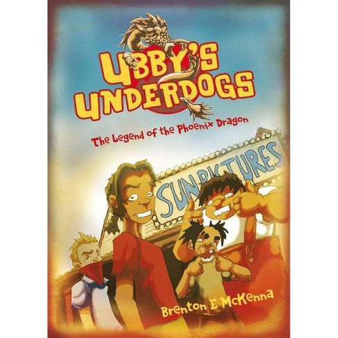 The Legend of the Phoenix Dragon - (Ubby's Underdogs) by  Brenton E McKenna (Paperback) - image 1 of 1