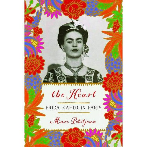 The Heart: Frida Kahlo in Paris - by  Marc Petitjean (Hardcover) - image 1 of 1