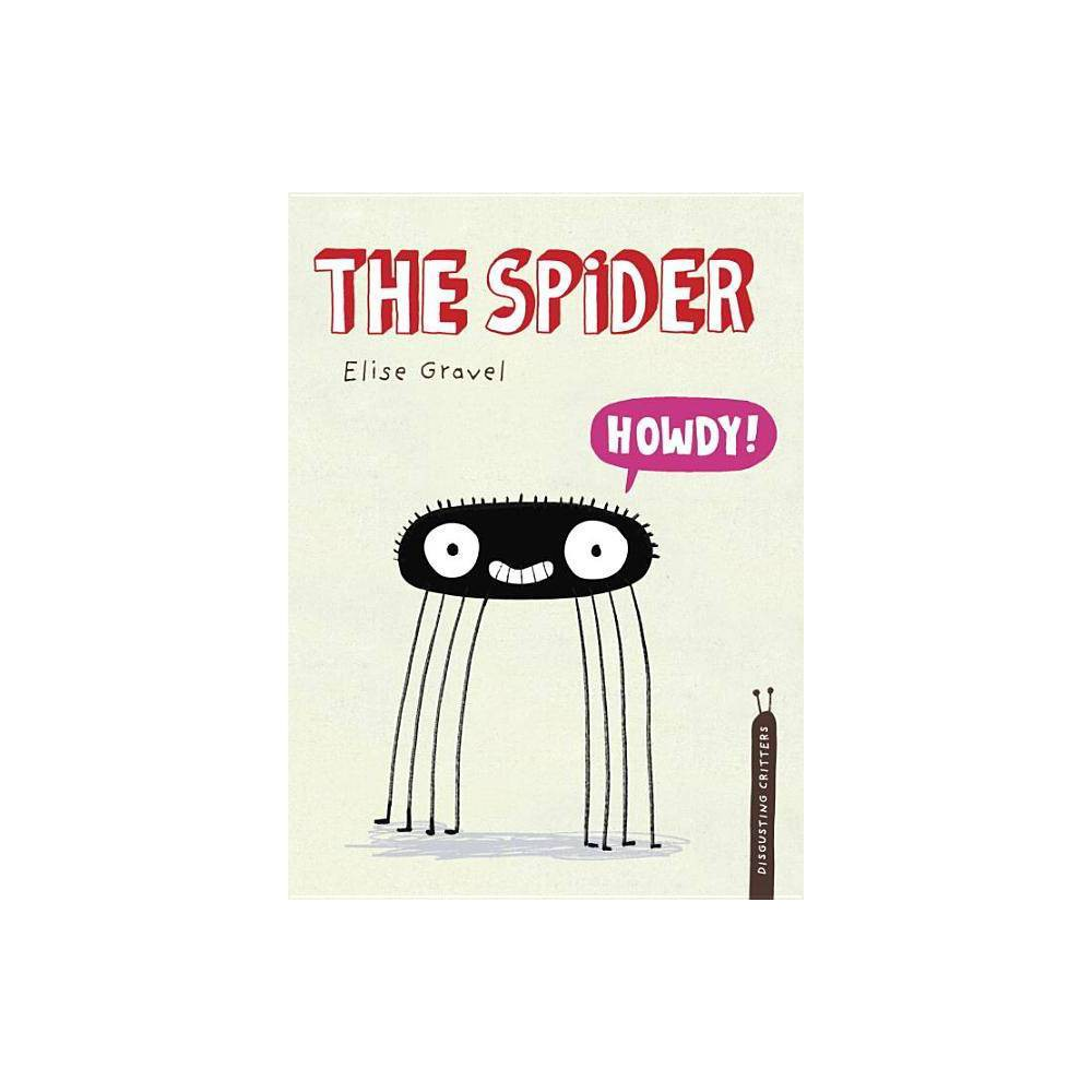 The Spider Disgusting Critters By Elise Gravel Hardcover