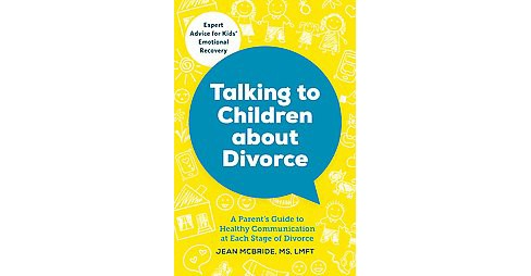 Talking to Children About Divorce : A Parent's Guide to Healthy Communication at Each Stage of Divorce - image 1 of 1
