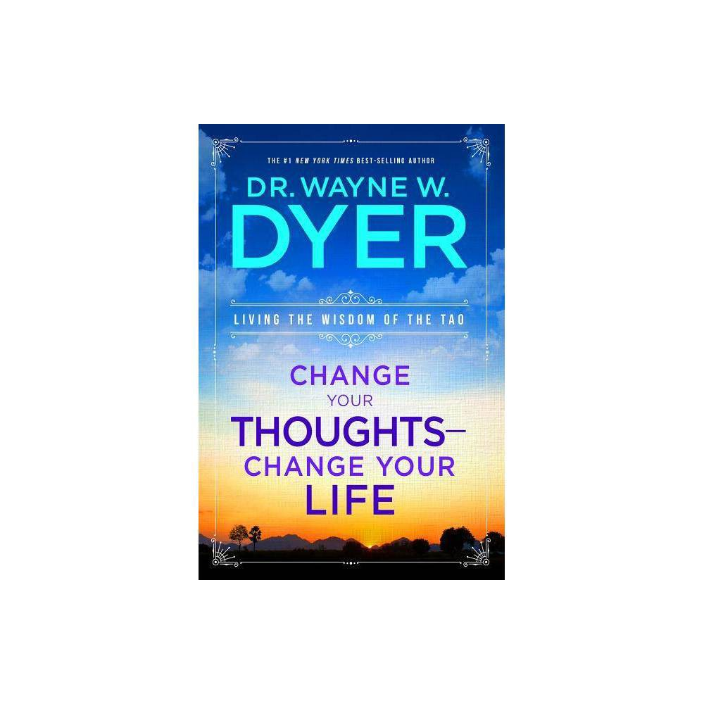 Change Your Thoughts Change Your Life By Wayne W Dyer Paperback