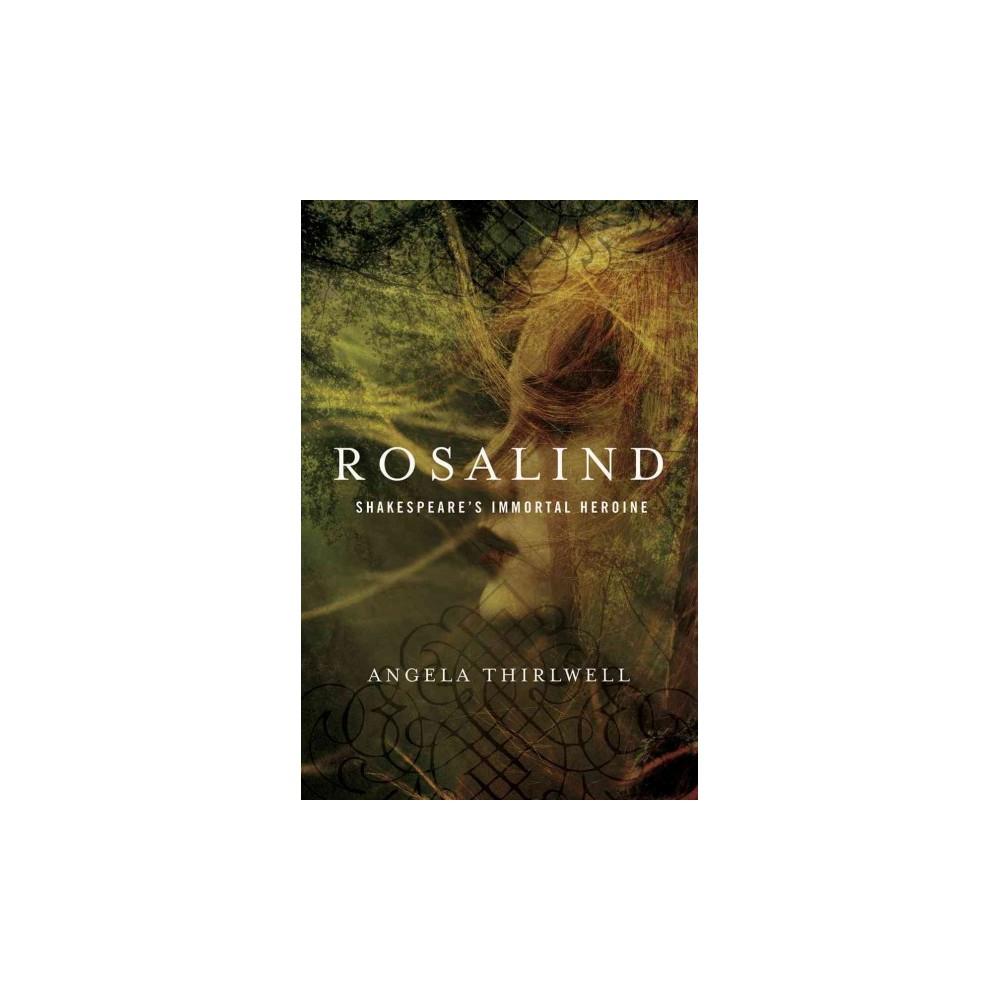 Rosalind : Shakespeare's Immortal Heroine (Hardcover) (Angela Thirlwell)