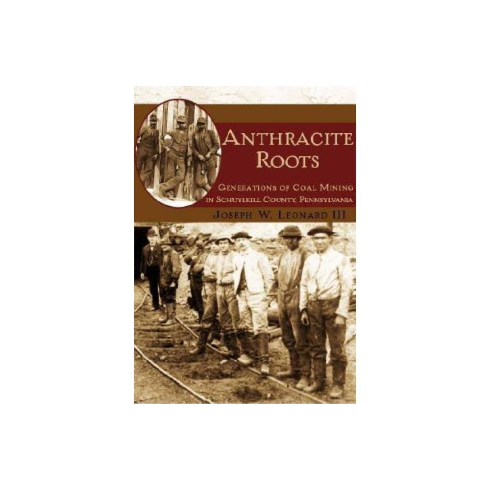 Anthracite Roots By Joseph W Leonard Iii Paperback