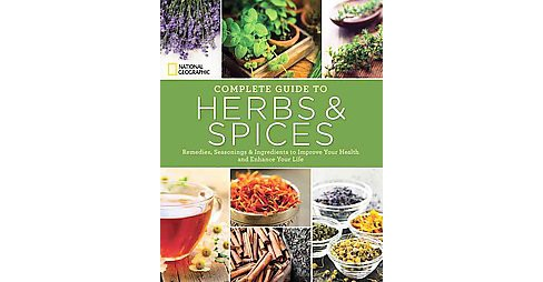 National Geographic Complete Guide to Herbs and Spices : Remedies, Seasonings, and Ingredients to - image 1 of 1
